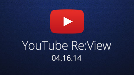 Pucker Up: YouTube Re:View, April 16, 2014